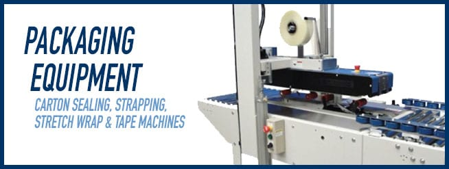 Packaging Equipment: carton sealing, strapping, stretch wrap & tape machines